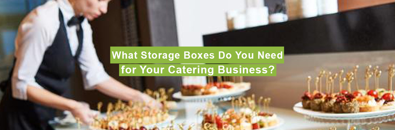 What Storage Boxes Do You Need for Your Catering Business?