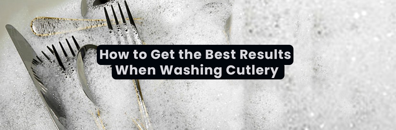 How to Get the Best Results When Washing Cutlery